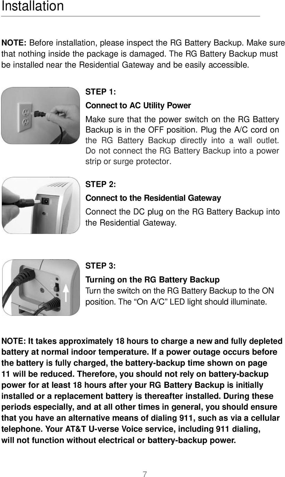 STEP 1: Connect to AC Utility Power Make sure that the power switch on the RG Battery Backup is in the OFF position. Plug the A/C cord on the RG Battery Backup directly into a wall outlet.