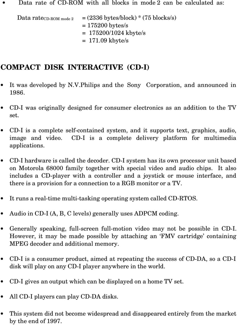 CD-I was originally designed for consumer electronics as an addition to the TV set. CD-I is a complete self-contained system, and it supports text, graphics, audio, image and video.