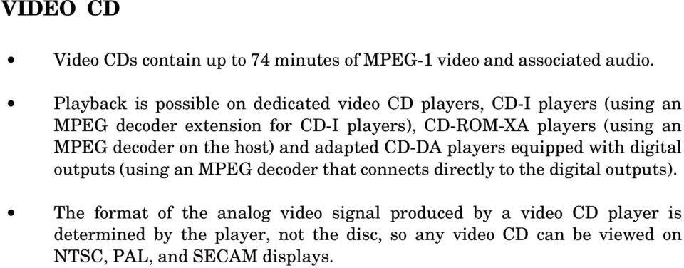 (using an MPEG decoder on the host) and adapted CD-DA players equipped with digital outputs (using an MPEG decoder that connects directly