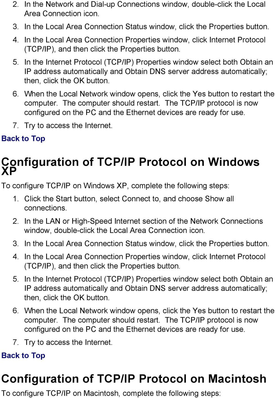 In the Internet Protocol (TCP/IP) Properties window select both Obtain an IP address automatically and Obtain DNS server address automatically; then, click the OK button. 6.