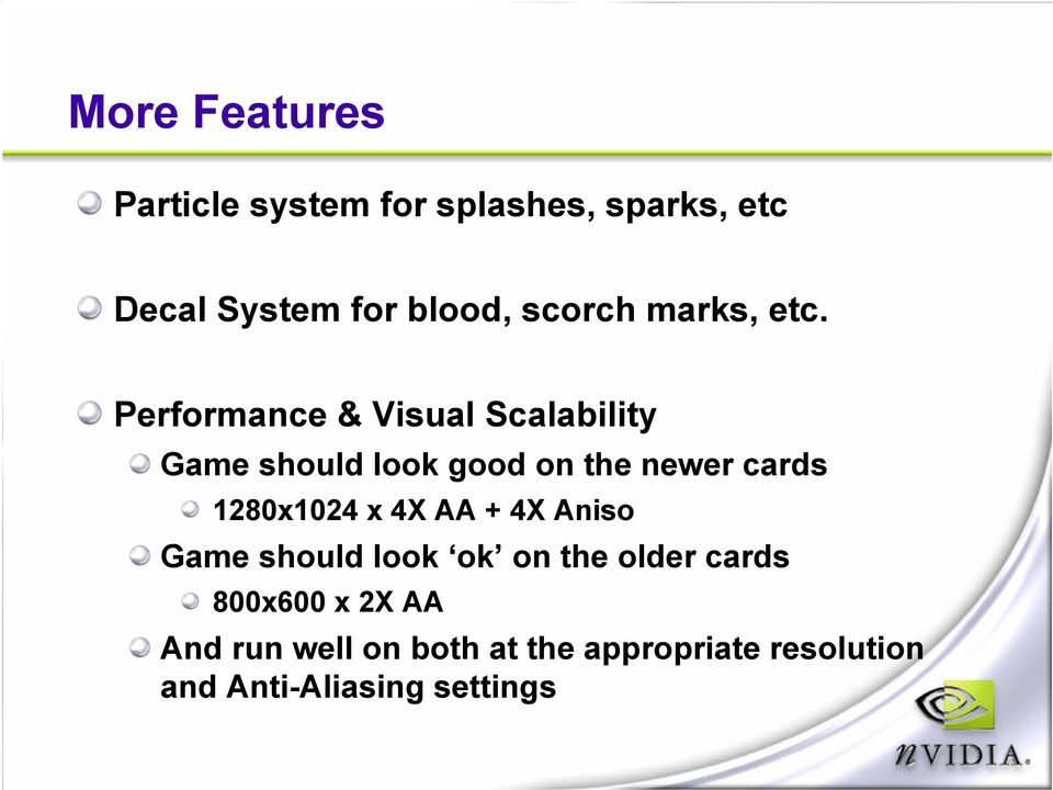 Performance & Visual Scalability Game should look good on the newer cards 1280x1024