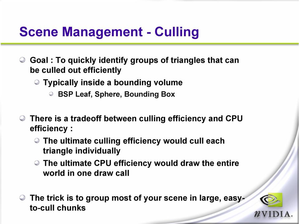 and CPU efficiency : The ultimate culling efficiency would cull each triangle individually The ultimate CPU