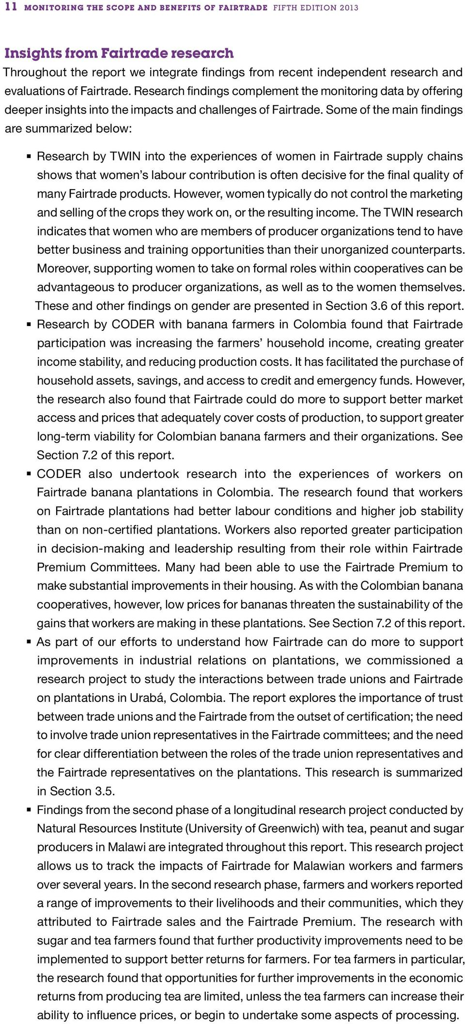 Some of the main findings are summarized below: Research by TWIN into the experiences of women in Fairtrade supply chains shows that women s labour contribution is often decisive for the final