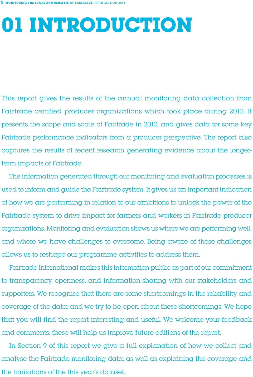 The report also captures the results of recent research generating evidence about the longerterm impacts of Fairtrade.