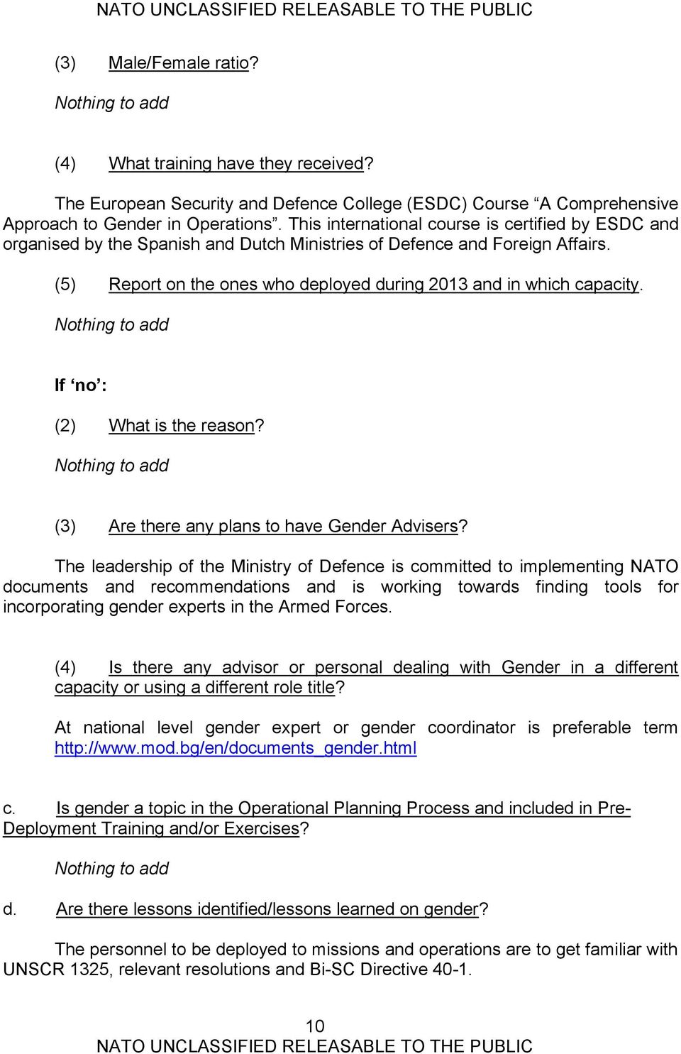 If no : (2) What is the reason? (3) Are there any plans to have Gender Advisers?