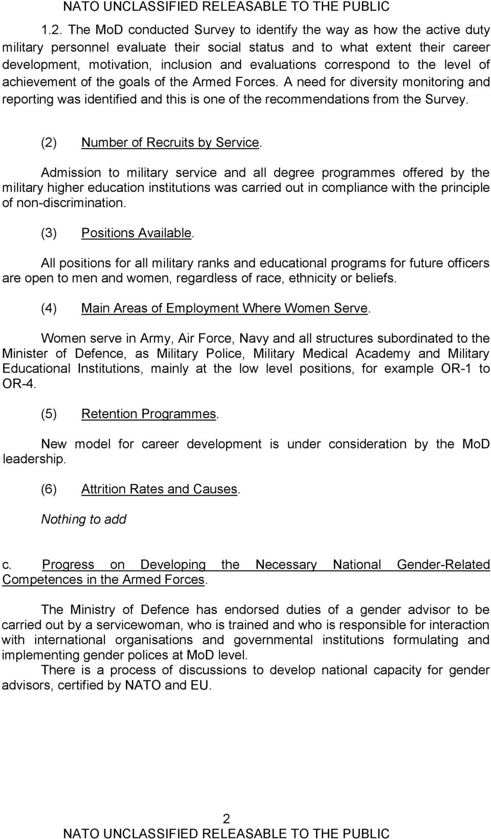(2) of Recruits by Service. Admission to military service all degree programmes offered by the military education institutions was carried out in compliance with the principle of non-discrimination.
