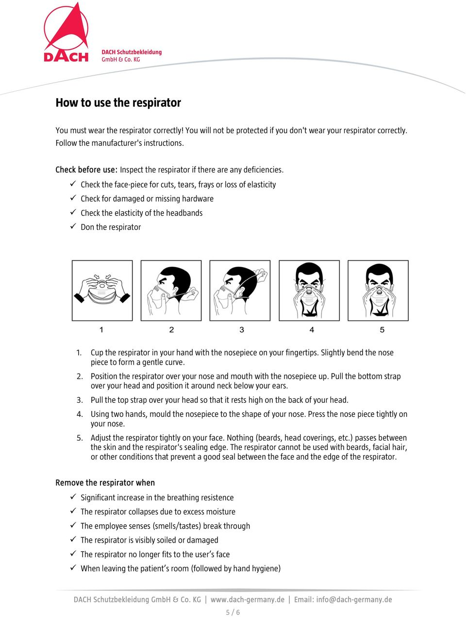 Check the face-piece for cuts, tears, frays or loss of elasticity Check for damaged or missing hardware Check the elasticity of the headbands Don the respirator 1.