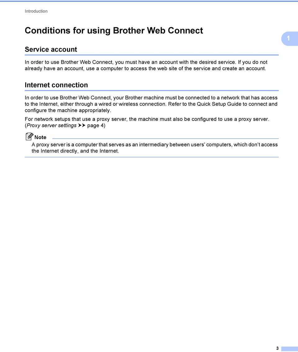 Internet connection 1 In order to use Brother Web Connect, your Brother machine must be connected to a network that has access to the Internet, either through a wired or wireless connection.