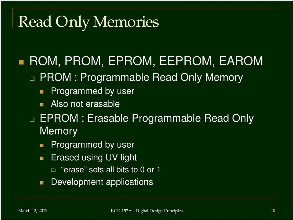 Read Only Memory Programmed by user Erased using UV light erase sets all bits