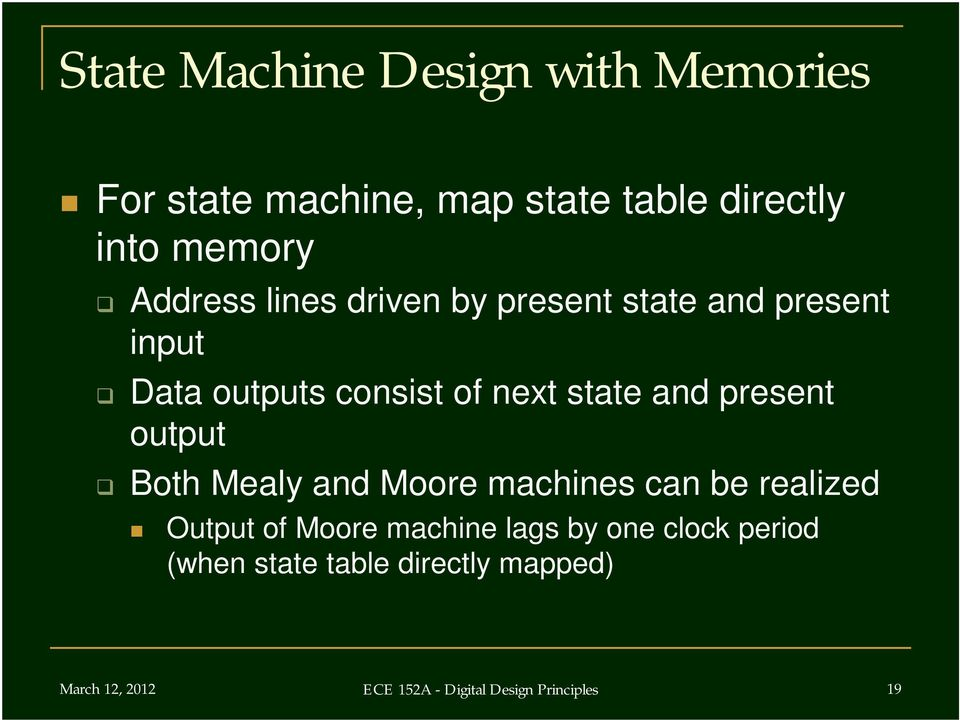 present output Both Mealy and Moore machines can be realized Output of Moore machine lags by