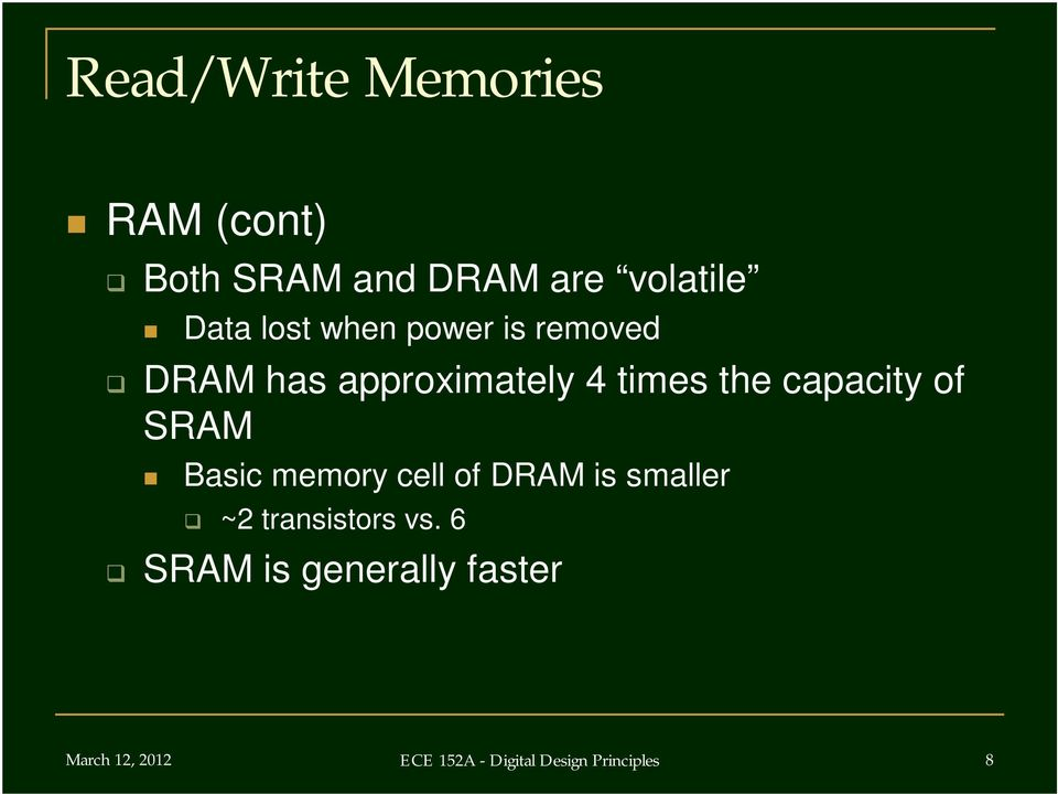 of SRAM Basic memory cell of DRAM is smaller ~2 transistors vs.