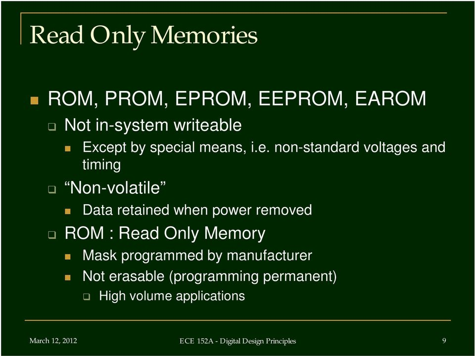 power removed ROM : Read Only Memory Mask programmed by manufacturer Not erasable