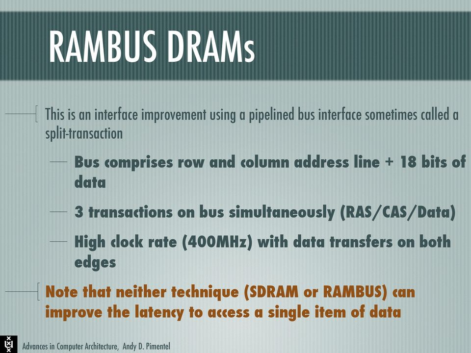 bus simultaneously (RAS/CAS/Data) High clock rate (400MHz) with data transfers on both edges