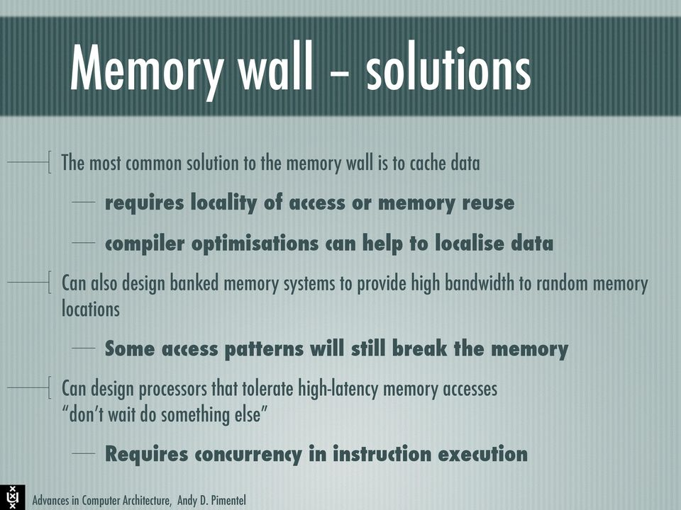 high bandwidth to random memory locations Some access patterns will still break the memory Can design processors
