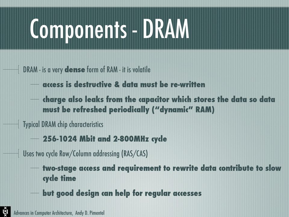 Typical DRAM chip characteristics 256-1024 Mbit and 2-800MHz cycle Uses two cycle Row/Column addressing (RAS/CAS)