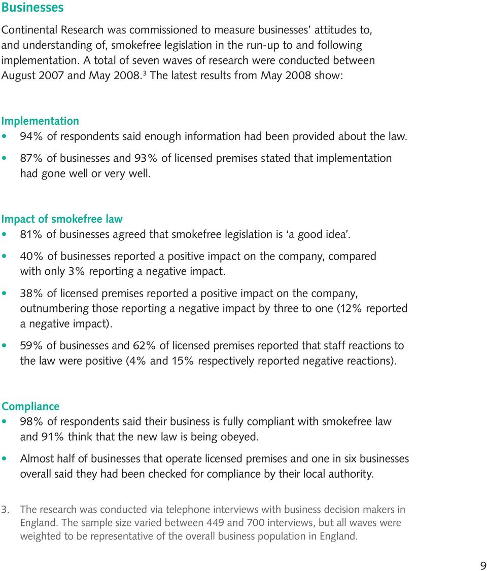 3 The latest results from May 2008 show: Implementation 94% of respondents said enough information had been provided about the law.