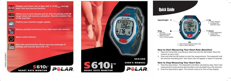 Quick Guide Signal/Light Up move onward increase the selected value Reduces possible interference from other heart rate monitors. Sports watch features.
