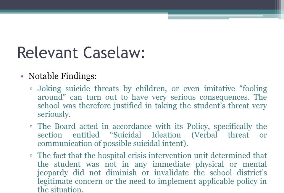 The Board acted in accordance with its Policy, specifically the section entitled Suicidal Ideation (Verbal threat or communication of possible suicidal intent).