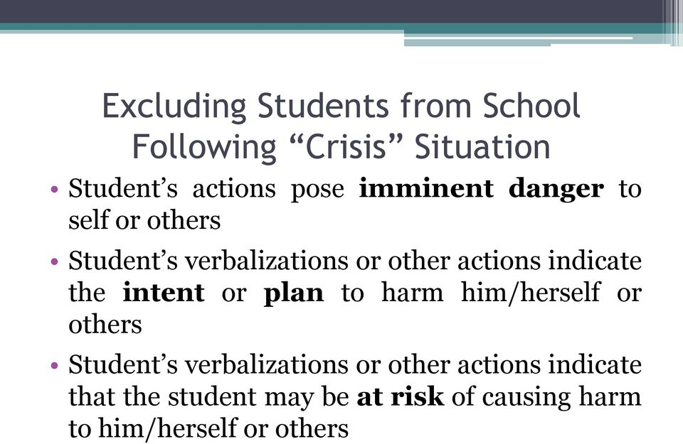 the intent or plan to harm him/herself or others Student s verbalizations or other