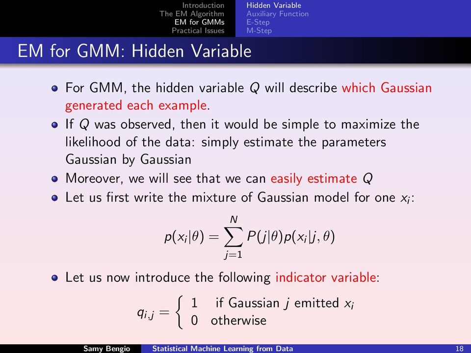 If Q was observed, then it would be simple to maximize the likelihood of the data: simply estimate the parameters Gaussian by Gaussian Moreover, we