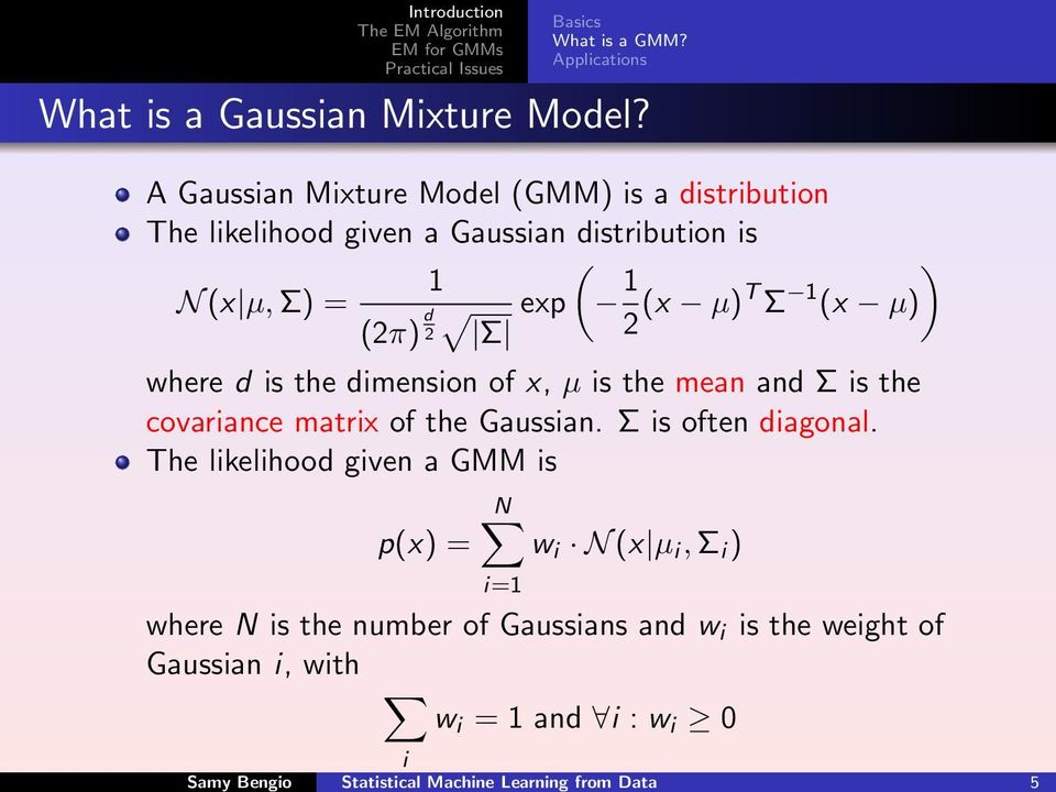 (x µ)t Σ 1 (x µ) where d is the dimension of x, µ is the mean and Σ is the covariance matrix of the Gaussian. Σ is often diagonal.