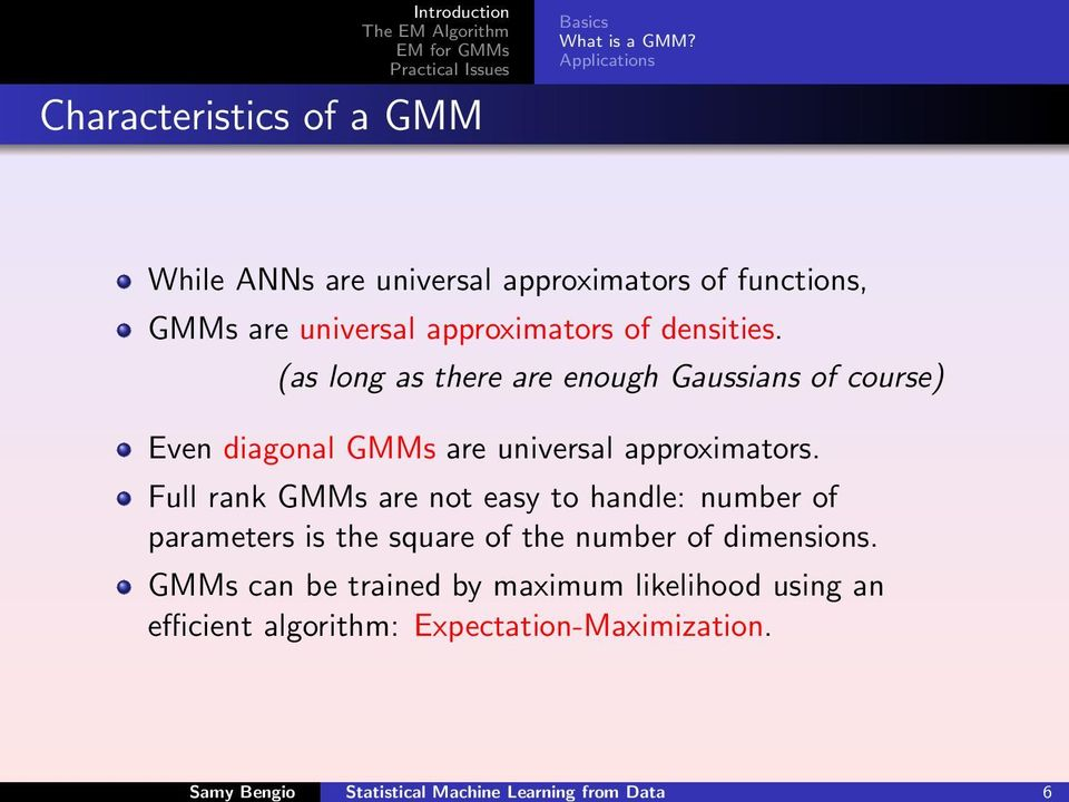 (as long as there are enough Gaussians of course) Even diagonal GMMs are universal approximators.