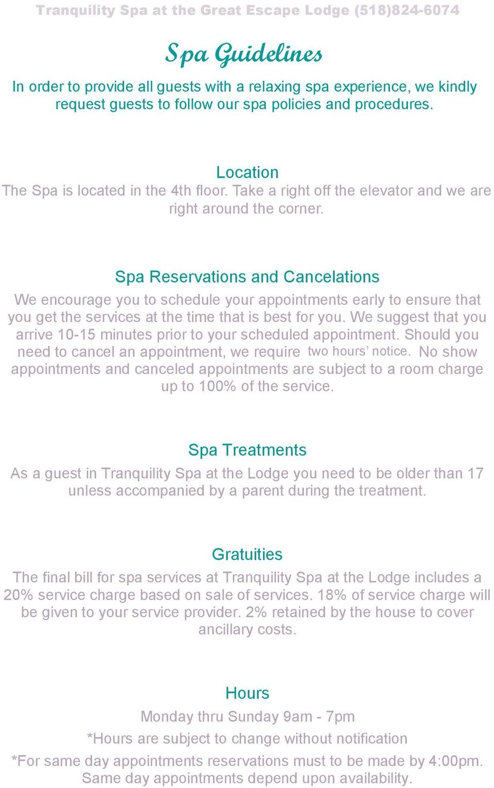 Spa Reservations and Cancelations We encourage you to schedule your appointments early to ensure that you get the services at the time that is best for you.