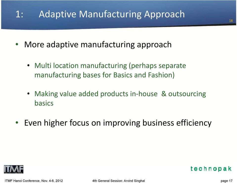 Making value added products in house & outsourcing basics Even higher focus on improving