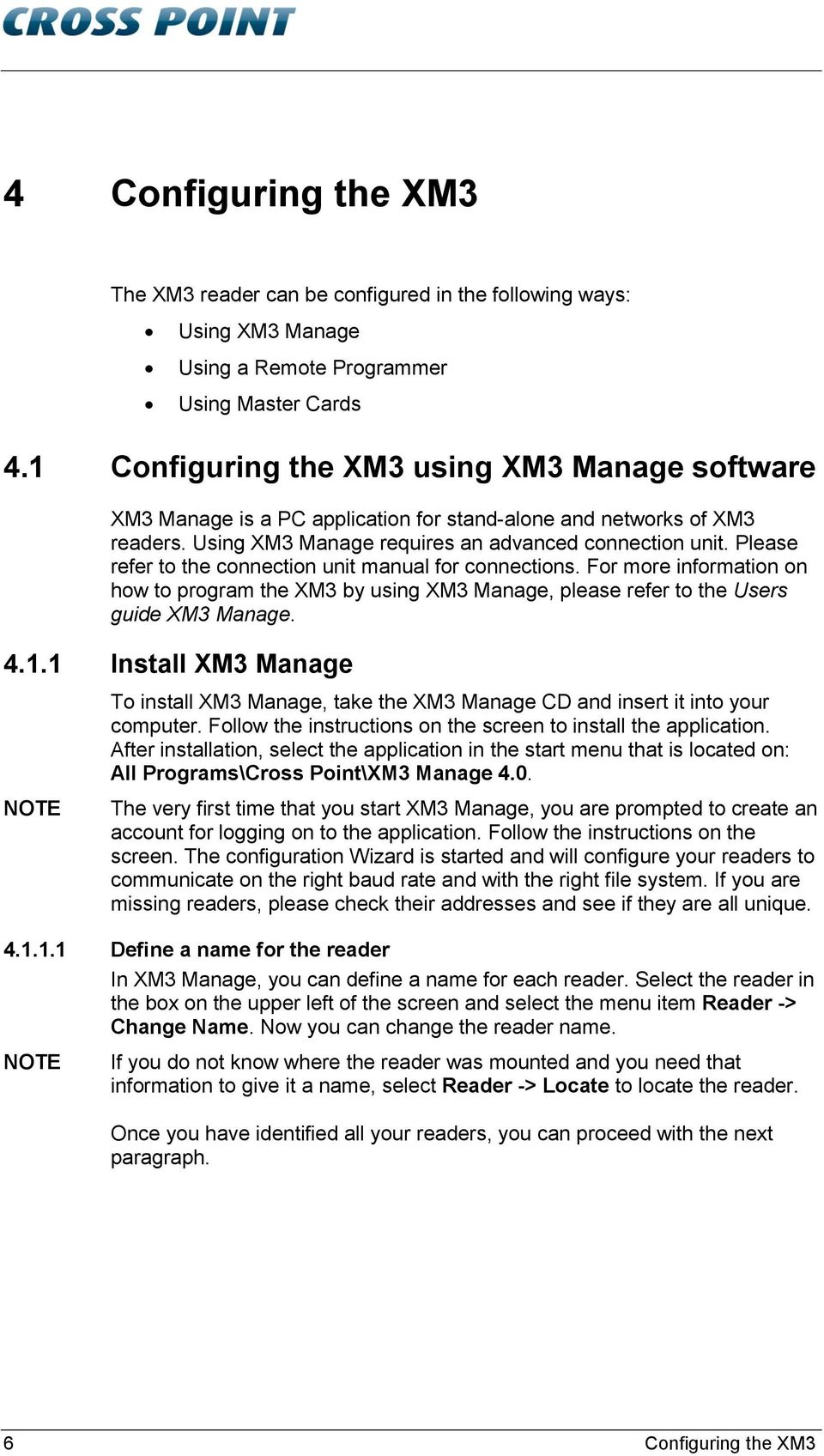 Please refer to the connection unit manual for connections. For more information on how to program the XM3 by using XM3 Manage, please refer to the Users guide XM3 Manage. 4.1.