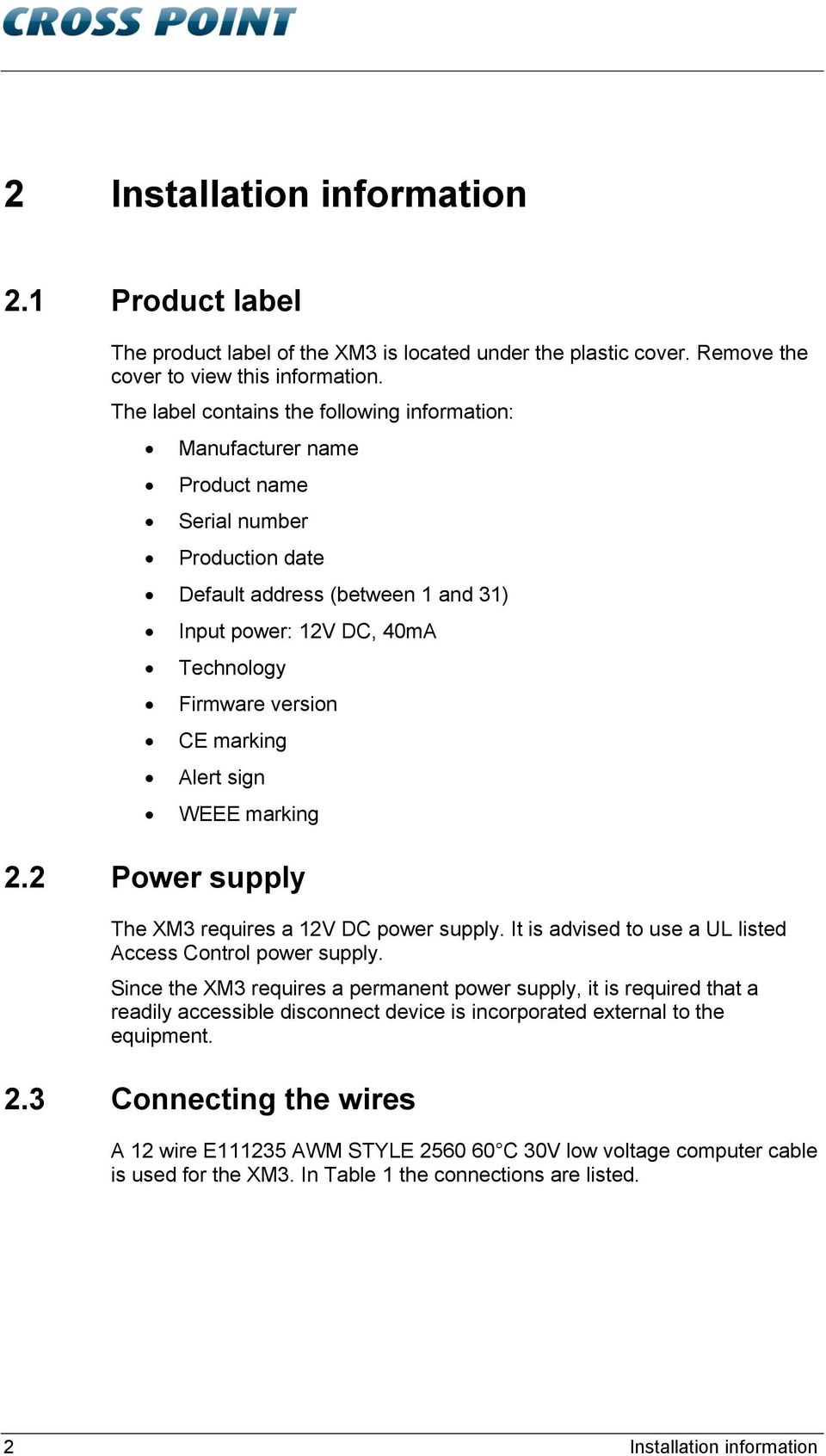 marking Alert sign WEEE marking 2.2 Power supply The XM3 requires a 12V DC power supply. It is advised to use a UL listed Access Control power supply.