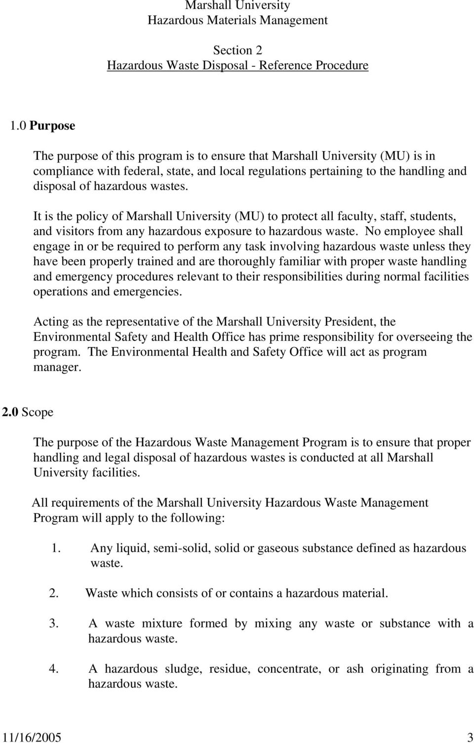 wastes. It is the policy of Marshall University (MU) to protect all faculty, staff, students, and visitors from any hazardous exposure to hazardous waste.