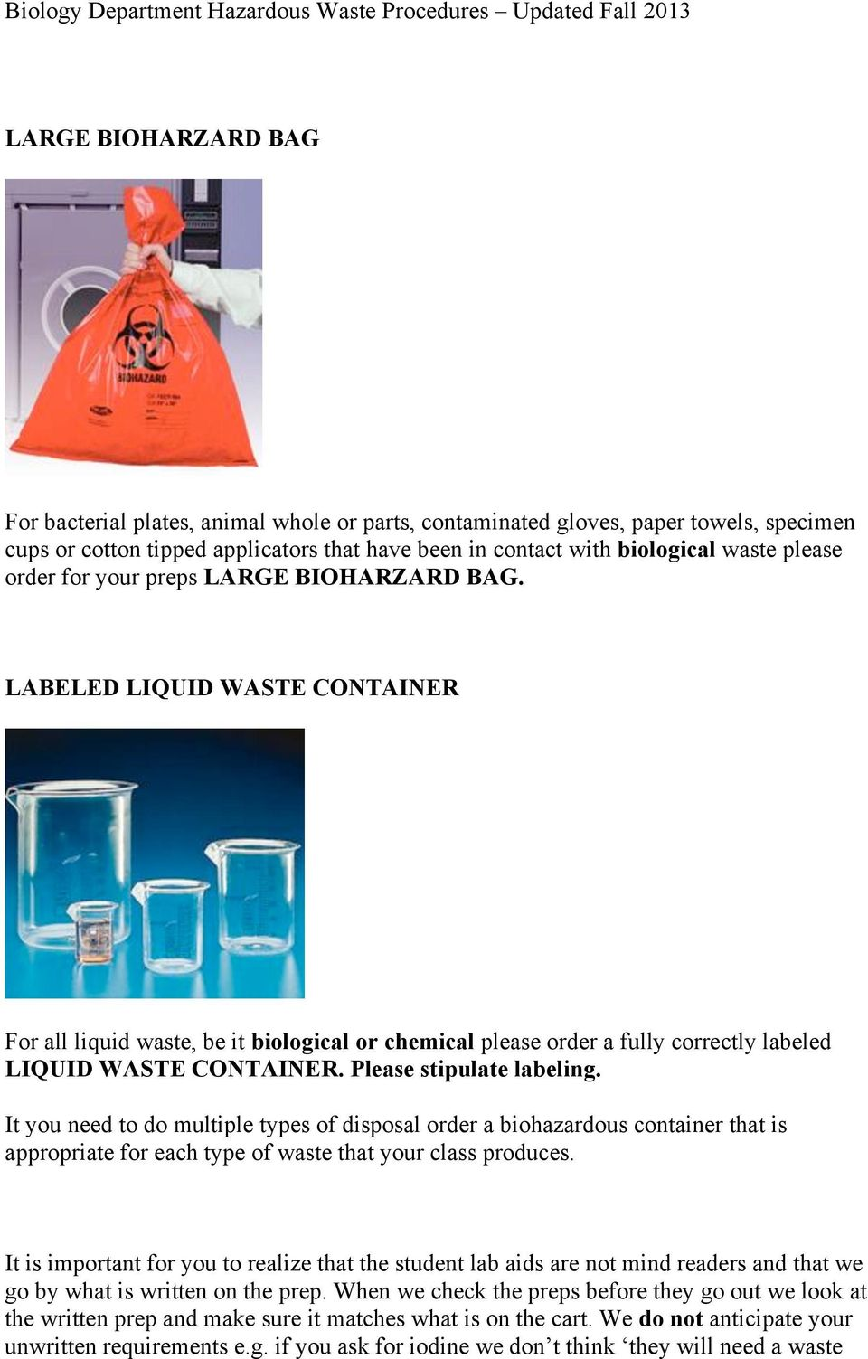 Please stipulate labeling. It you need to do multiple types of disposal order a biohazardous container that is appropriate for each type of waste that your class produces.
