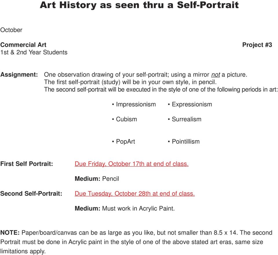 The second self-portrait will be executed in the style of one of the following periods in art: Impressionism Cubism Expressionism Surrealism PopArt Pointillism First Self Portrait: Due Friday,
