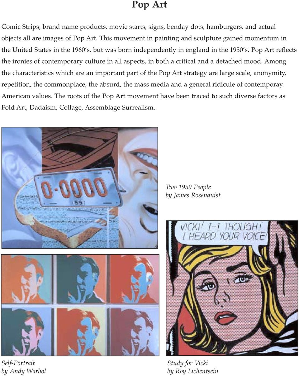 Pop Art reflects the ironies of contemporary culture in all aspects, in both a critical and a detached mood.