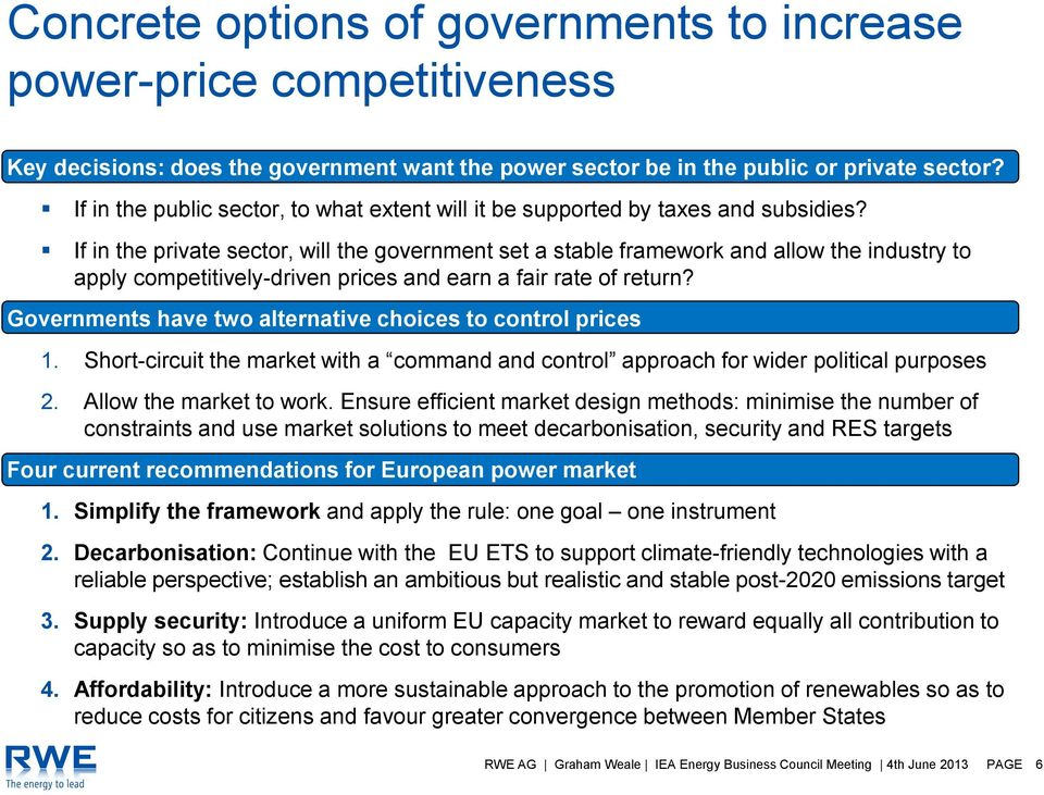 If in the private sector, will the government set a stable framework and allow the industry to apply competitively-driven prices and earn a fair rate of return?