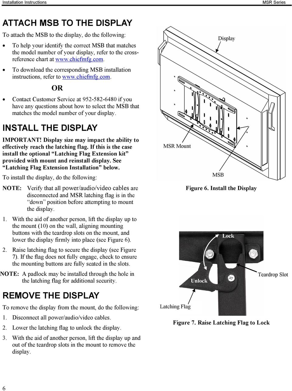 INSTALL THE DISPLAY IMPORTANT! Display size may impact the ability to effectively reach the latching flag.
