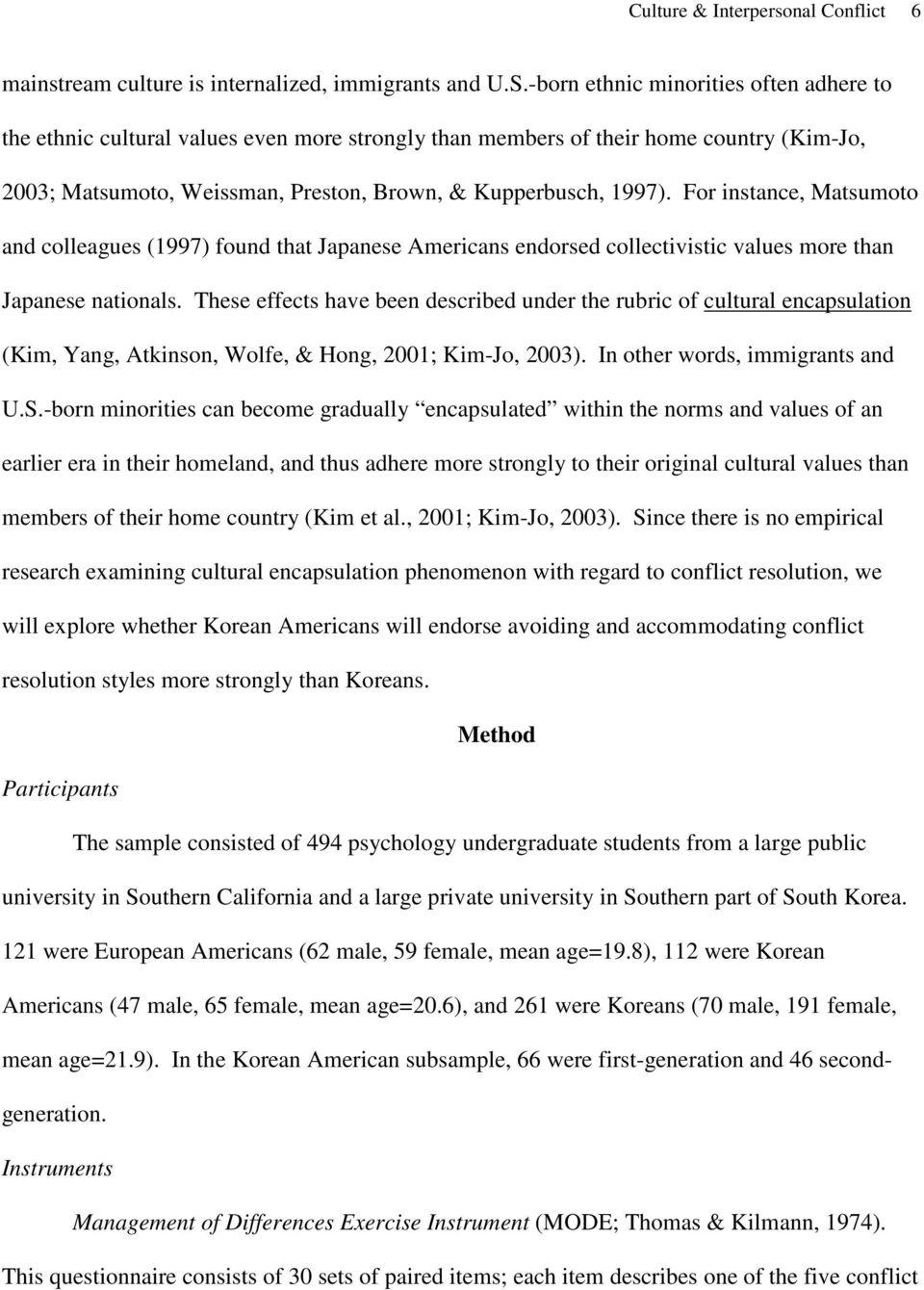 For instance, Matsumoto and colleagues (1997) found that Japanese Americans endorsed collectivistic values more than Japanese nationals.