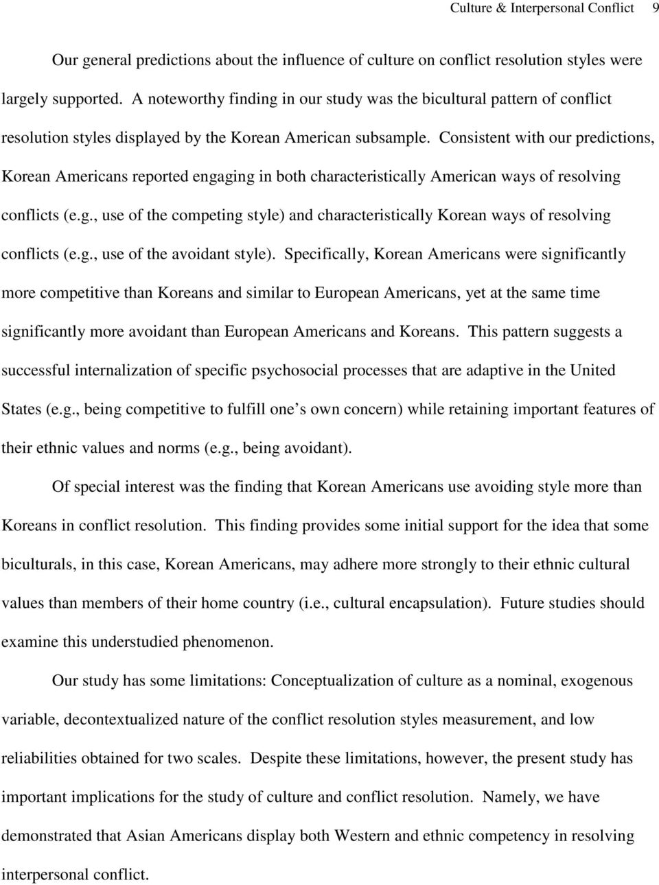 Consistent with our predictions, Korean Americans reported engaging in both characteristically American ways of resolving conflicts (e.g., use of the competing style) and characteristically Korean ways of resolving conflicts (e.