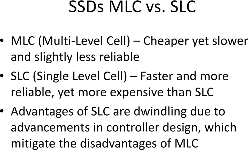 reliable SLC (Single Level Cell) Faster and more reliable, yet more