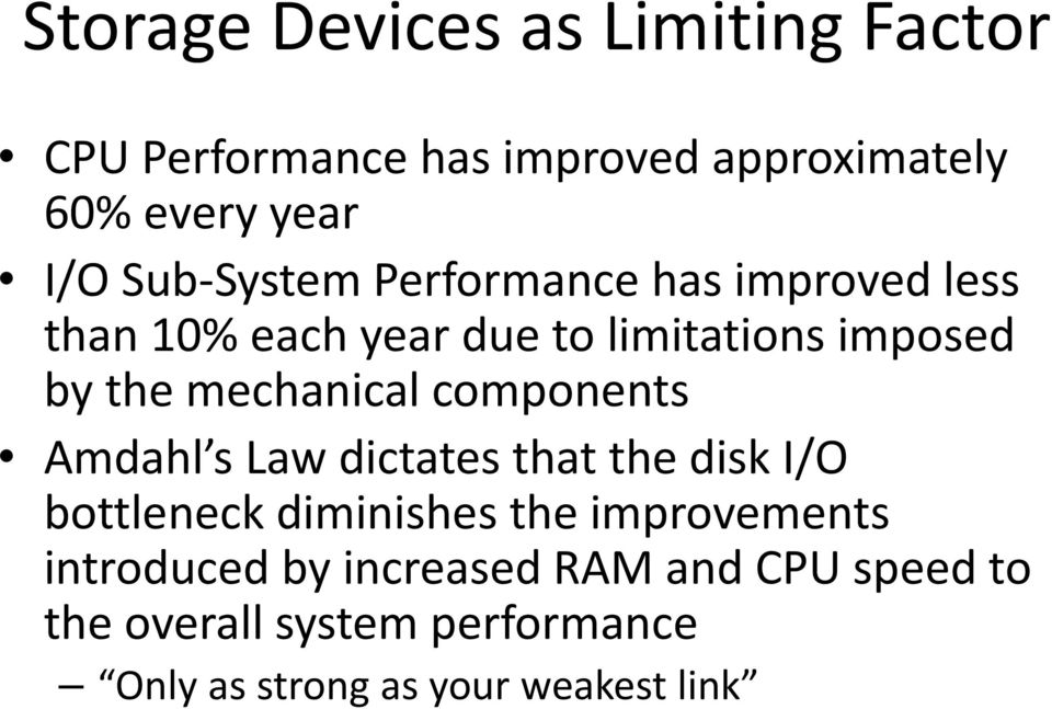 components Amdahl s Law dictates that the disk I/O bottleneck diminishes the improvements introduced