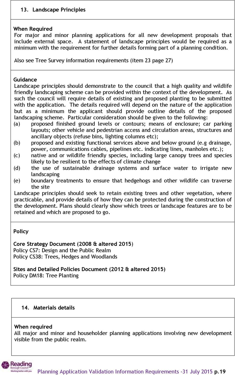 Also see Tree Survey information requirements (item 23 page 27) Landscape principles should demonstrate to the council that a high quality and wildlife friendly landscaping scheme can be provided