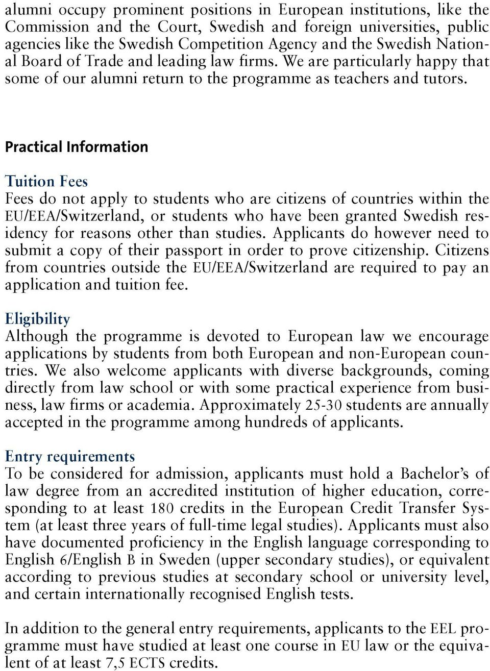 Practical Information Tuition Fees Fees do not apply to students who are citizens of countries within the EU/EEA/Switzerland, or students who have been granted Swedish residency for reasons other