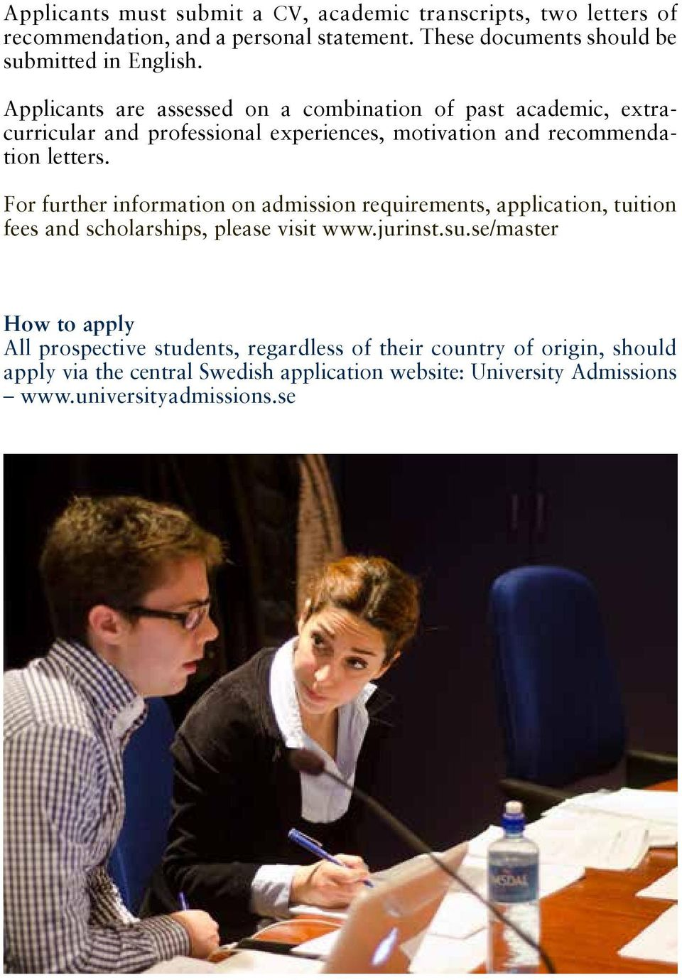 For further information on admission requirements, application, tuition fees and scholarships, please visit www.jurinst.su.