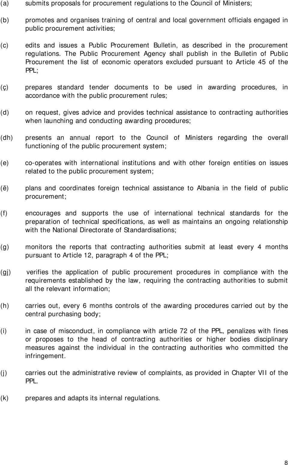 The Public Procurement Agency shall publish in the Bulletin of Public Procurement the list of economic operators excluded pursuant to Article 45 of the PPL; prepares standard tender documents to be