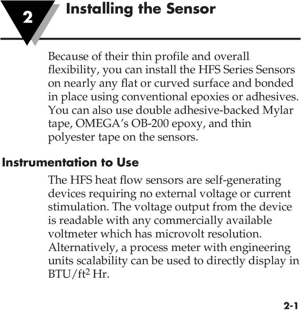 Instrumentation to Use The HFS heat flow sensors are self-generating devices requiring no external voltage or current stimulation.