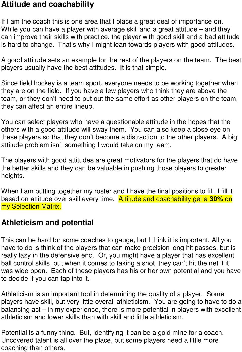 That s why I might lean towards players with good attitudes. A good attitude sets an example for the rest of the players on the team. The best players usually have the best attitudes.