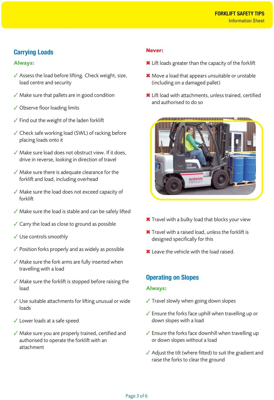 unsuitable or unstable (including on a damaged pallet) Lift load with attachments, unless trained, certified and authorised to do so Find out the weight of the laden forklift Check safe working load