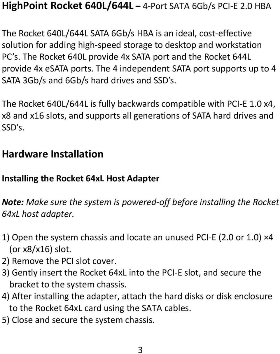 The Rocket 640L/644L is fully backwards compatible with PCI E 1.0 x4, x8 and x16 slots, and supports all generations of SATA hard drives and SSD s.
