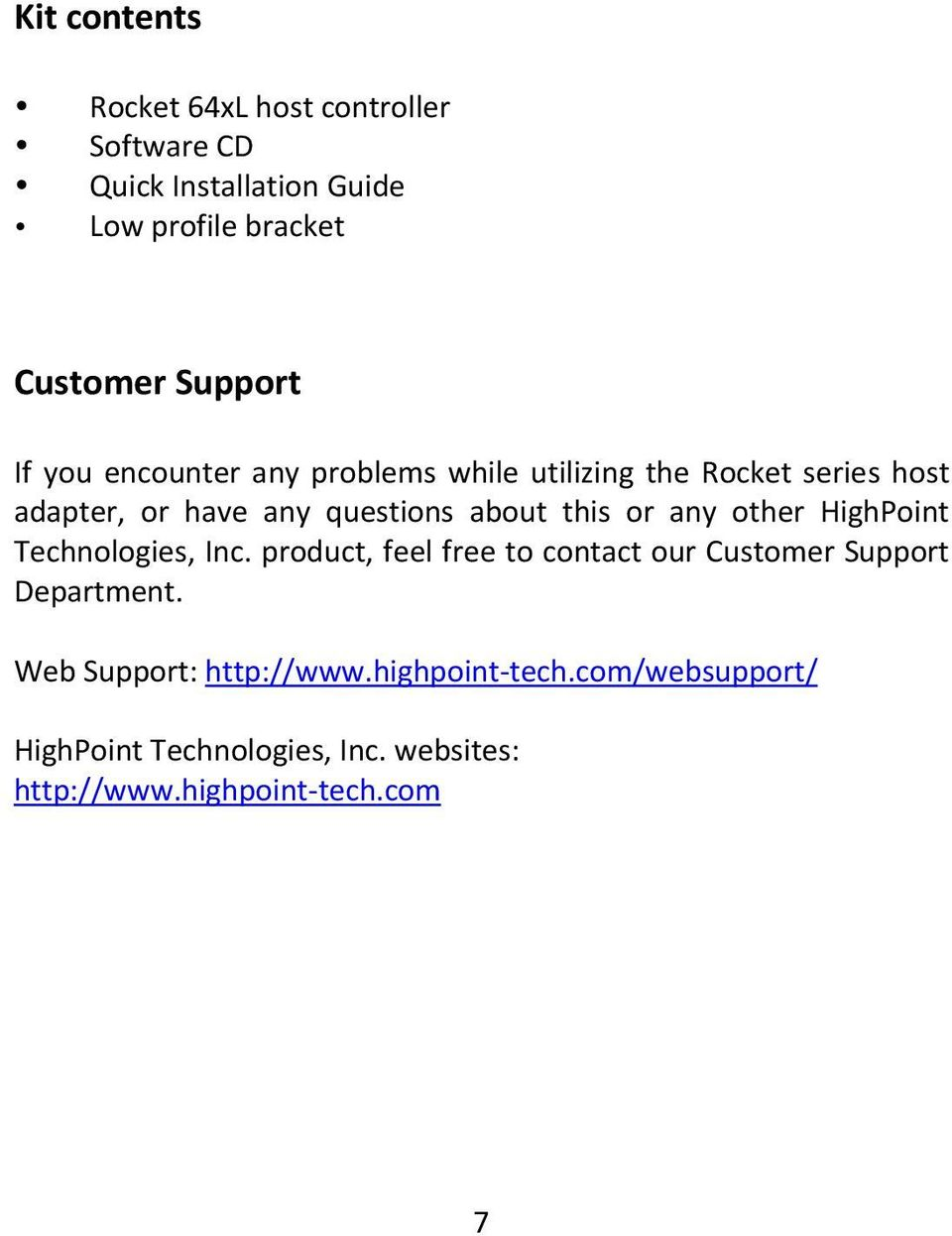 this or any other HighPoint Technologies, Inc. product, feel free to contact our Customer Support Department.