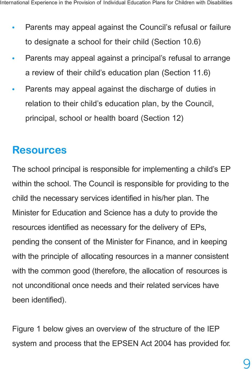 6) Parents may appeal against the discharge of duties in relation to their child s education plan, by the Council, principal, school or health board (Section 12) Resources The school principal is
